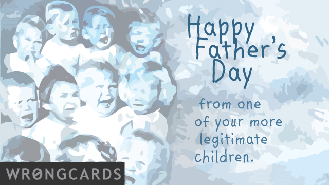 Ecard text: Happy father's day from one of your more legitimate children