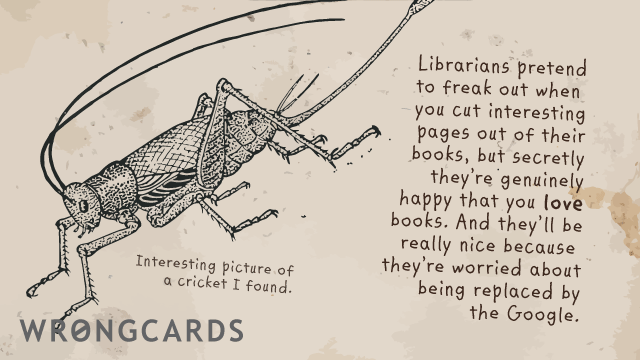 Ecard text: Librarians pretend to freak out when you cut interesting pages out of their books but secretly they are happy that you love books.