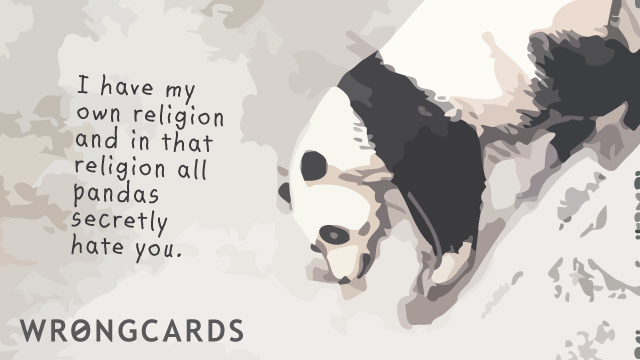 Ecard text: I have my own religion and in that religion all pandas secretly hate you.