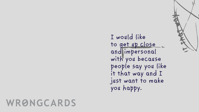 Ecard text: I would like to get up close and impersonal with you because people say you like it that way and I just want to make you happy.