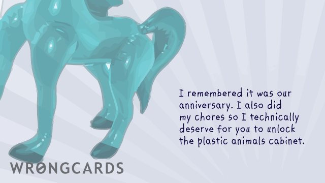 Ecard text: I remembered it is our anniversary. I also did my chores so technically I deserve for you to unlock the plastic animals cabinet.