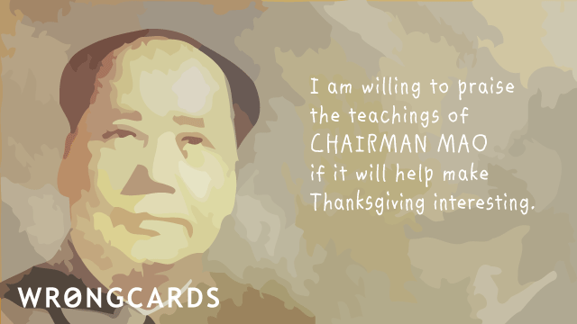 Ecard text: I am willing to praise the teachings of Chairman Mao if it will kept keep Thanksgiving interesting.