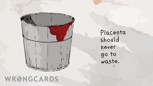Ecard text: Placenta should never go to waste.