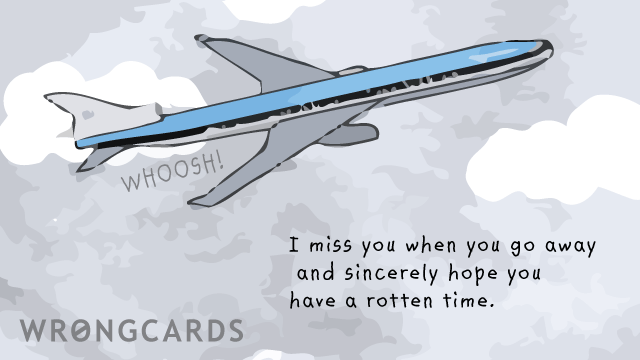 Ecard text: I miss you when you go away and sincerely hope you have a rotten time.