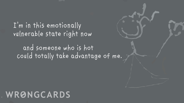 Ecard text: 'im in this emotionally vulnerable state right now and somebody could totally take advantage of me'