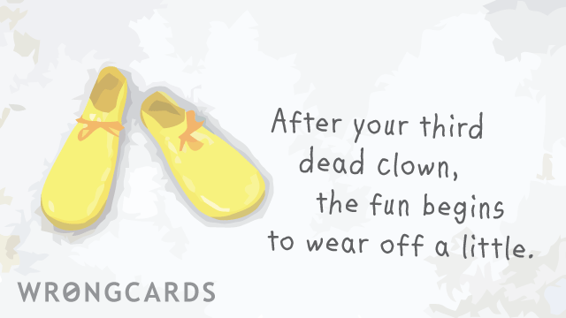 Ecard text: after your third dead clown the fun begins to wear off a little