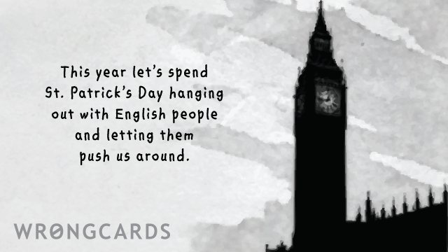 Ecard text: This year let's spend St Patricks Day hanging out with English people and letting them push us around.