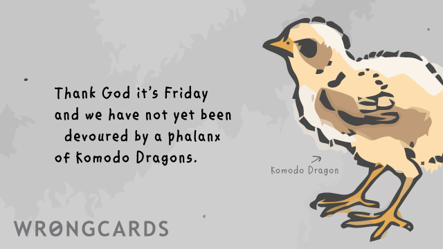 Ecard text: Thank God it's Friday and we have not been devoured by a phalanx of Komodo Dragons.