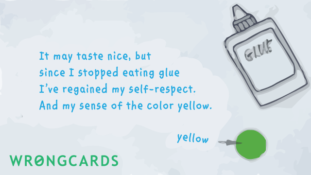 Ecard text: it may taste nice but since i stopped eating glue, i've regained my self respect. And my sense of the color yellow.