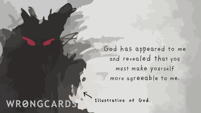 Ecard text: God has appeared to me and revealed that you must make yourself more agreeable to me.