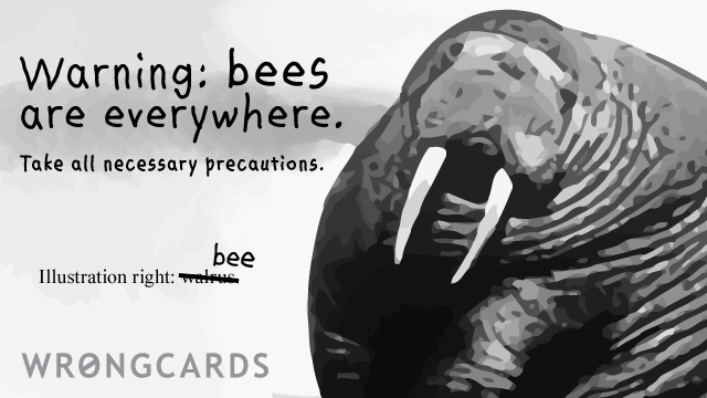 Ecard text: Warning: bees are everywhere. Take all necessary precautions.