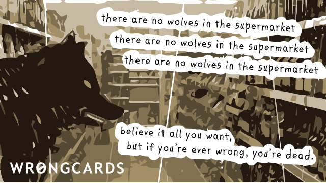 Ecard text: there are no wolves in the supermarket. believe it all you want but if you're ever wrong you're dead.