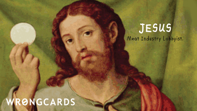 Ecard text: Jesus. Meat Industry Lobbyist.