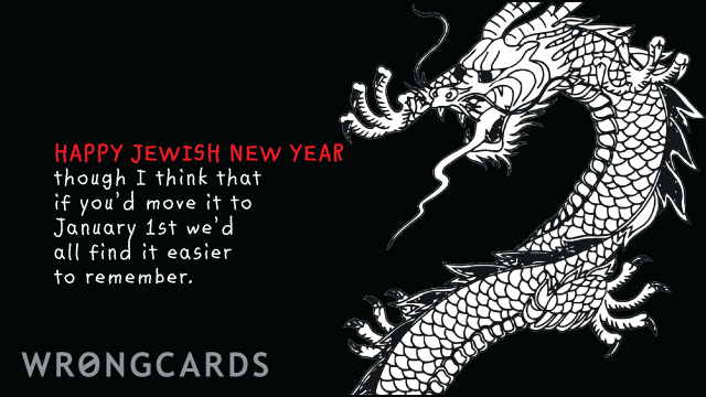Ecard text: Happy Jewish New Year. Though I think if you move it to January 1st we would all find it easier to remember.