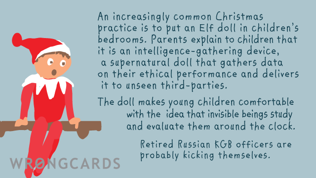 Ecard text: It is an increasingly common practice to put an elf doll in children's bedrooms. A supernatural doll that gathers data on their ethical performance. Former Russian KGB officers are probably kicking themselves.