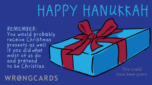 Ecard text: You would probably receive Christmas presents as well if you did what most of us do and pretend to be Christian.
