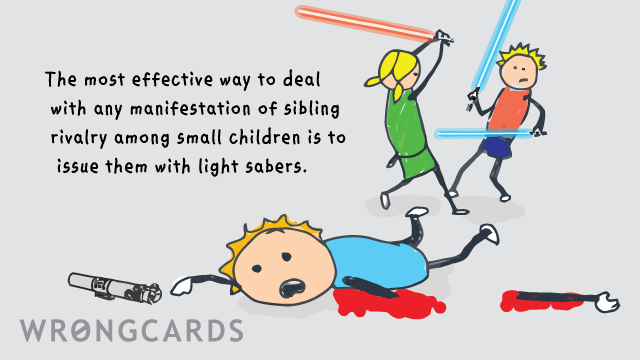 Ecard text: The most effective way to deal with any manifestation of sibling rivalry among small children is to issue them with light sabers.