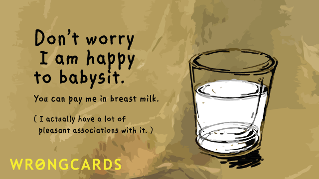 Ecard text: Don't worry I'm happy to babysit. You can pay me in breast milk. I have a lot of pleasant associations with it.