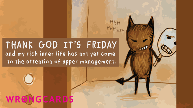 Ecard text: Thank God it's Friday and my rich inner life has not yet come to the attention of upper management.