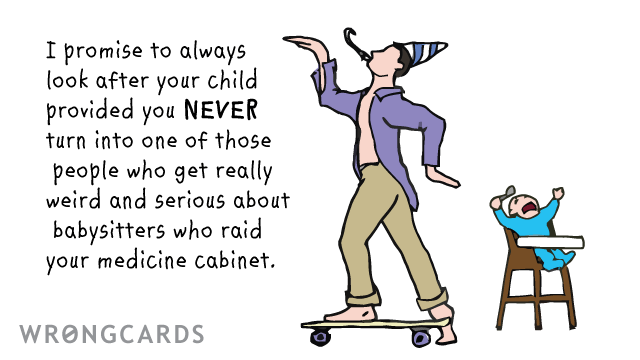 Ecard text: I promise to always look after your child provided you NEVER turn into one of those people who get weird and serious about babysitters who raid your medicine cabinet.