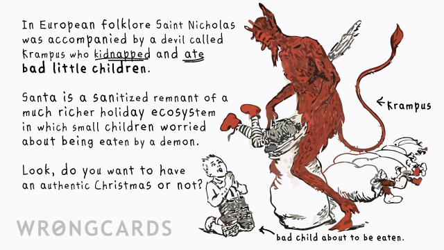 Ecard text: St Nicholas was accompanied by a demon who kidnapped and ate bad little children. Look, did you want an authentic Christmas or not?