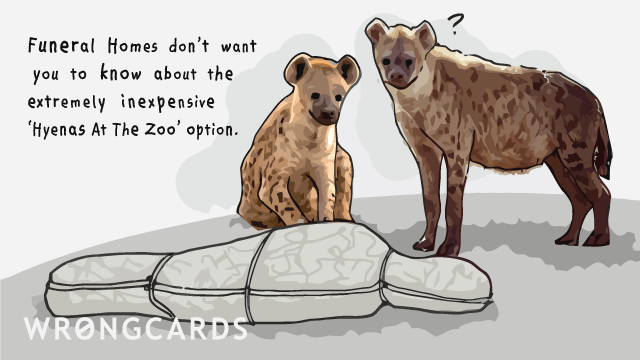 Ecard text: Funeral homes don't want you to know about the extremely inexpensive hyenas at the zoo option.