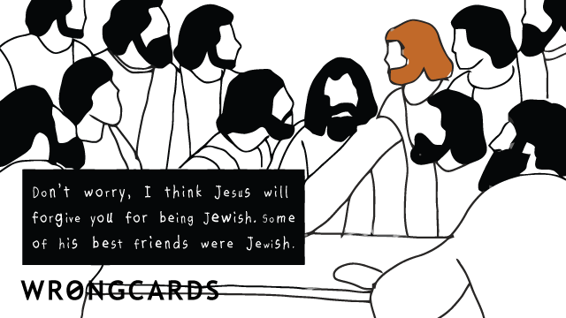 Ecard text: I think Jesus will forgive you for being Jewish. Some of his best friends were Jewish.