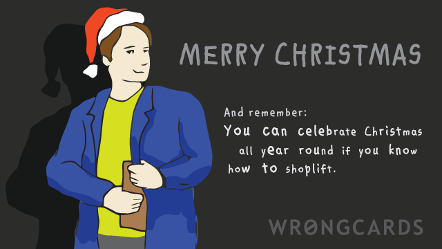 Ecard text: 'Merry Christmas, and always remember: you can celebrate Christmas all year round if you know how to shoplift.'