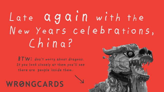 Ecard text: Late again with the New Years Celebrations, China? Don't worry about the dragons. If you look closely you'll see they have people inside of them.