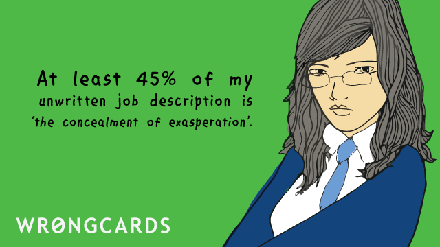 Ecard text: At least 45 percent of my unwritten job description is the concealment of exasperation.