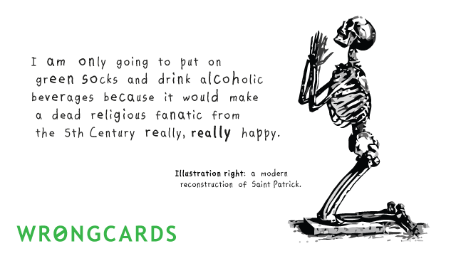 Ecard text: I am only going to put on green socks and drink alcoholic beverages because it would make a dead religious fanatic from the 5th Century very happy.