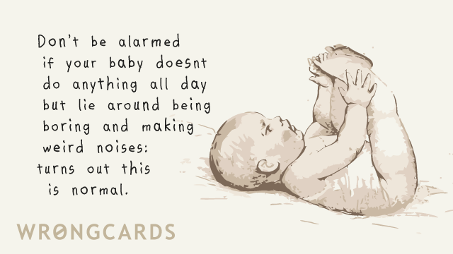 Ecard text: Don't be alarmed if your baby doesn't do anything all day but lie around being boring and making weird noises: turns out this is normal.