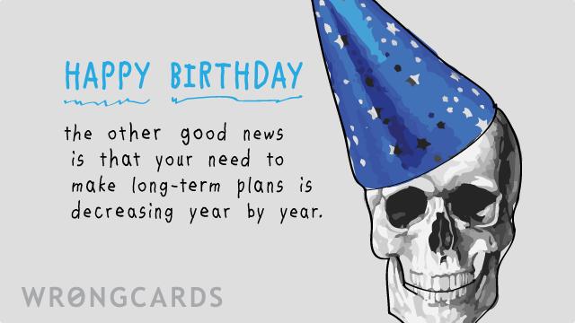 Ecard Text Happy Birthday The Other Good News Is That Your Need To
