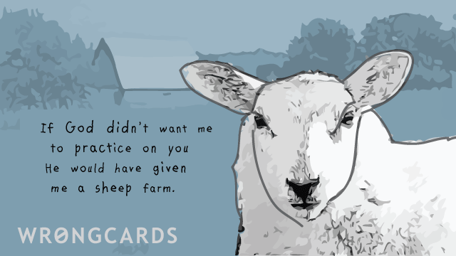 Ecard text: If God didnt want me to practice on you he would have given me a sheep farm.