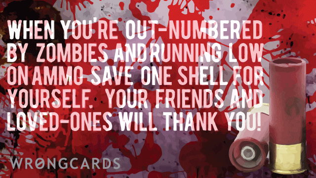 Ecard text: when zombies attack, remember to save one shell for yourself. your friends and loved ones will thank you!