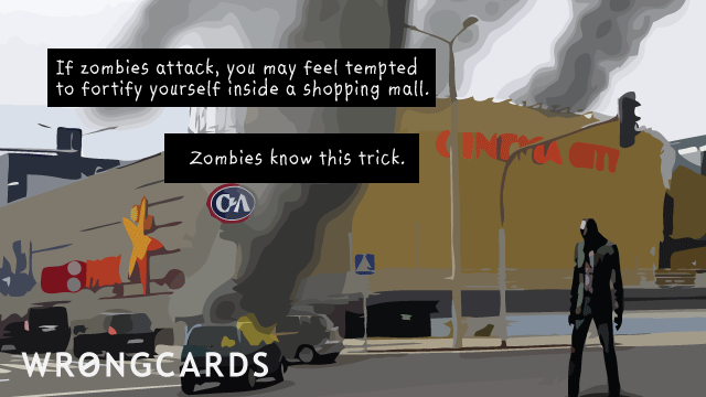 Ecard text: You may be tempted to fortify yourself in a shopping mall. zombies know this trick! remember, and plan your contingencies with creativity.