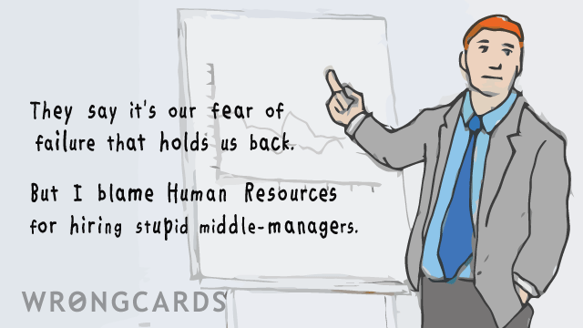 Ecard text: 'They say it's our fear of failure that holds us back. But I blame Human Resources for hiring stupid middle-managers.''
