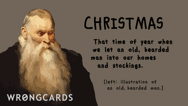 Ecard text: Christmas. That time of year when we let an old, bearded man into our homes and stockings.